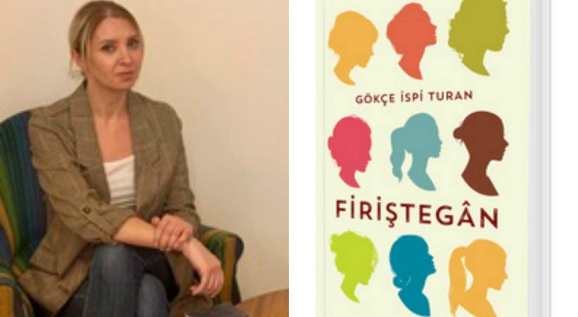 Gökçe İspi Turan'dan, beş yıl sonra yeni roman: Firiştegân