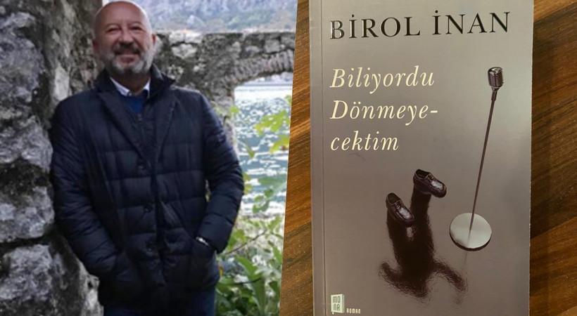 Birol İnan: Cesur ve cüretkâr bir roman yazdım!