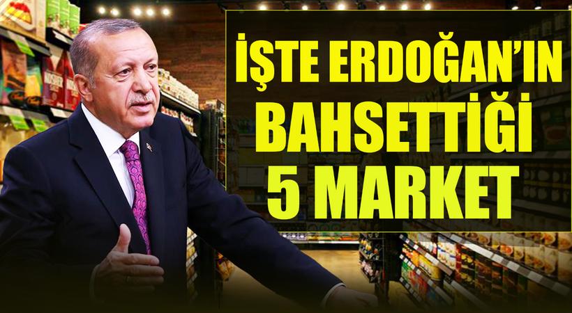 Erdoğan'ın bahsettiği beş market bunlar mı?