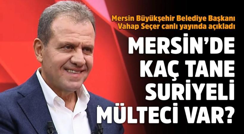 Mersin'de kaç tane Suriyeli mülteci var? Mersin Büyükşehir Belediye Başkanı Vahap Seçer canlı yayında açıkladı!