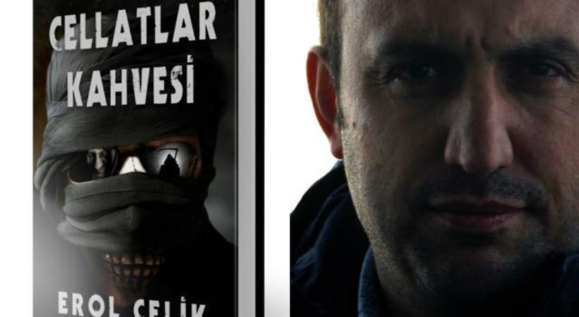 Erol Çelik'in 5. kitabı 'Cellatlar Kahvesi' çıktı!