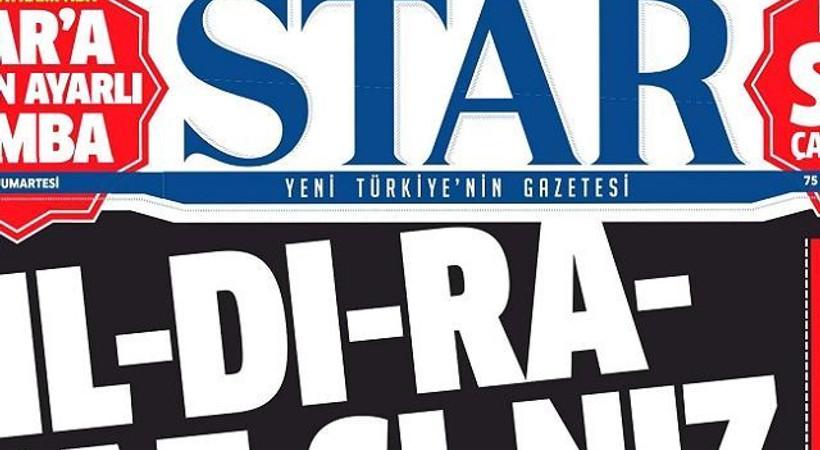 Star gazetesinden bombaya tepki manşeti: Yıldıramazsınız