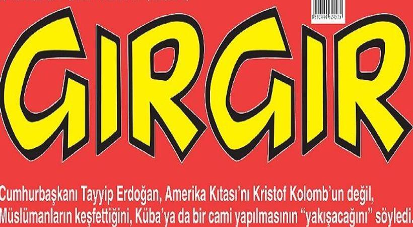 Erdoğan ve Che Guavera Gırgır'a kapak oldu: Cuma'ya gittim gelecem